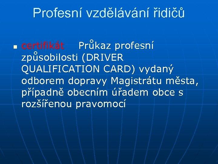 Profesní vzdělávání řidičů n certifikát Průkaz profesní způsobilosti (DRIVER QUALIFICATION CARD) vydaný odborem dopravy