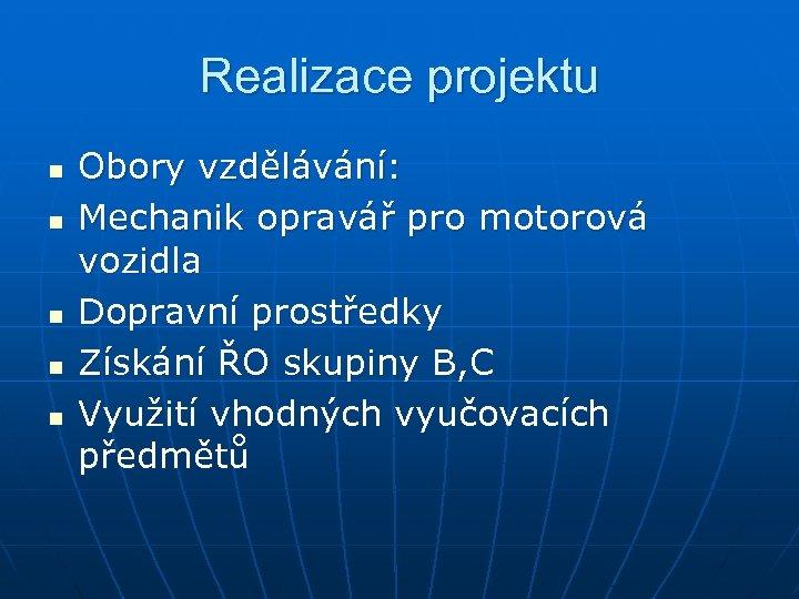 Realizace projektu n n n Obory vzdělávání: Mechanik opravář pro motorová vozidla Dopravní prostředky