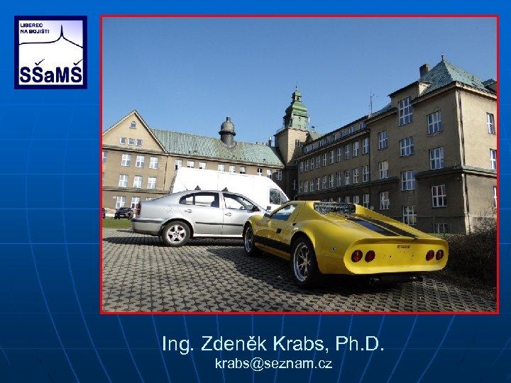 Ing. Zdeněk Krabs, Ph. D. krabs@seznam. cz