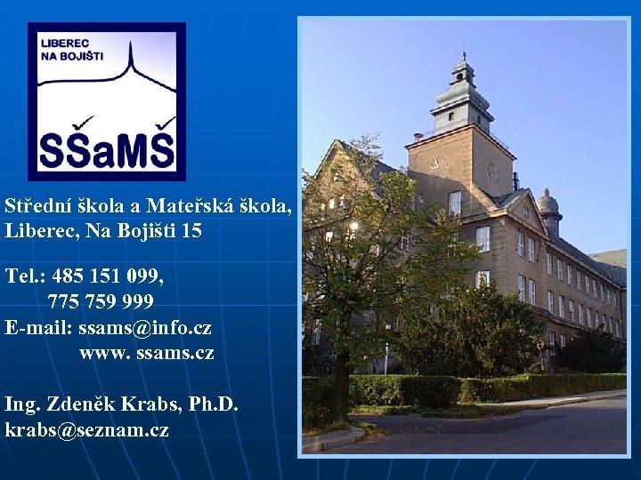 Střední škola a Mateřská škola, Liberec, Na Bojišti 15 Tel. : 485 151 099,