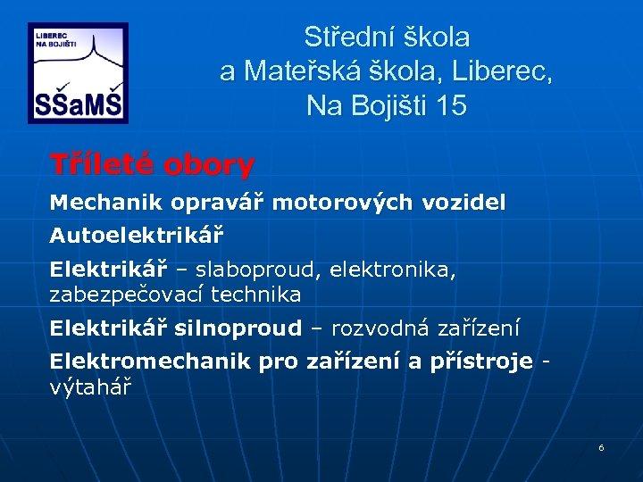 Střední škola a Mateřská škola, Liberec, Na Bojišti 15 Tříleté obory Mechanik opravář motorových
