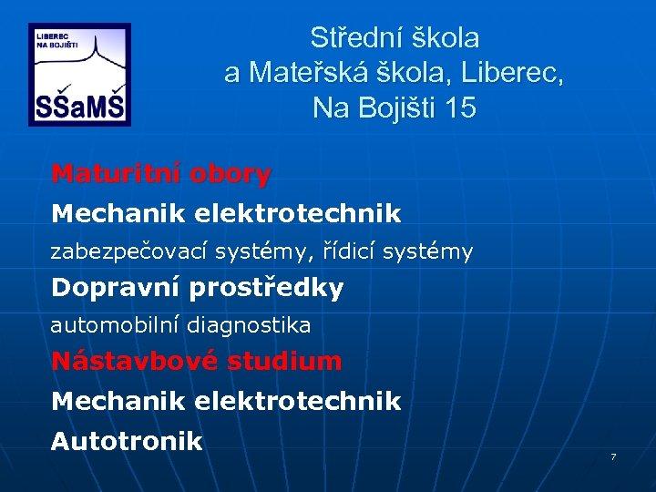 Střední škola a Mateřská škola, Liberec, Na Bojišti 15 Maturitní obory Mechanik elektrotechnik zabezpečovací