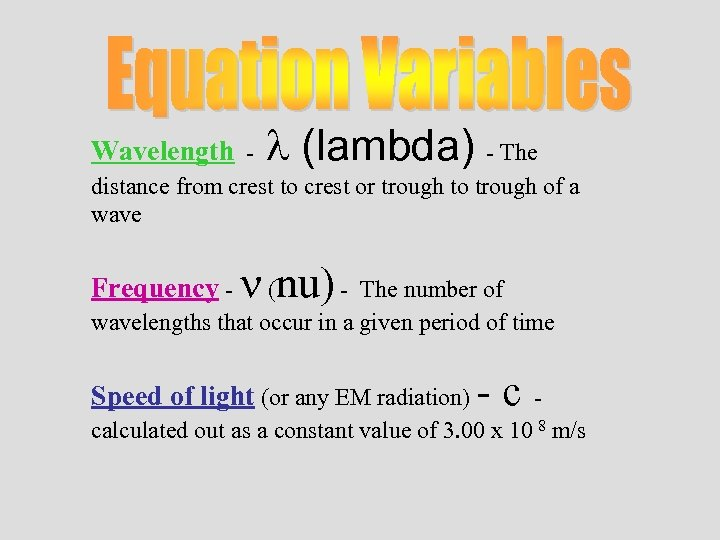 Wavelength - l (lambda) - The distance from crest to crest or trough to