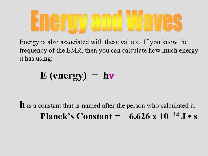 Energy is also associated with these values. If you know the frequency of the