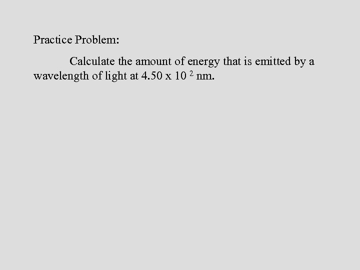 Practice Problem: Calculate the amount of energy that is emitted by a wavelength of