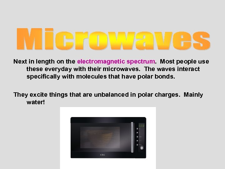 Next in length on the electromagnetic spectrum. Most people use these everyday with their