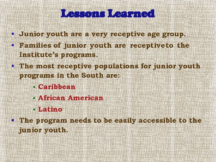 Lessons Learned § Junior youth are a very receptive age group. § Families of