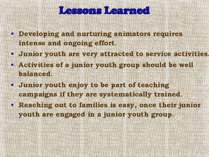 Lessons Learned § Developing and nurturing animators requires intense and ongoing effort. § Junior