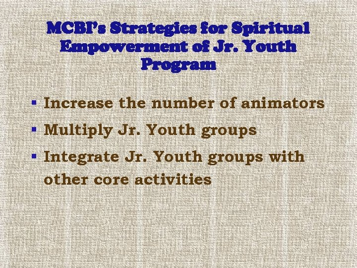 MCBI's Strategies for Spiritual Empowerment of Jr. Youth Program § Increase the number of