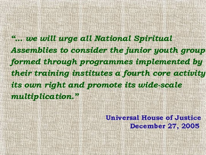 """… we will urge all National Spiritual Assemblies to consider the junior youth groups"