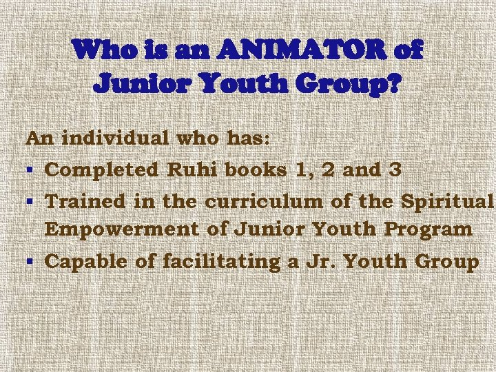 Who is an ANIMATOR of Junior Youth Group? An individual who has: § Completed