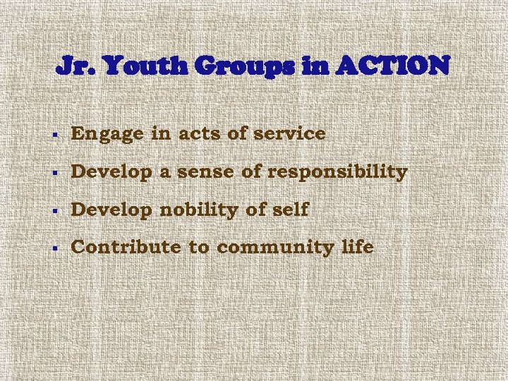 Jr. Youth Groups in ACTION § Engage in acts of service § Develop a