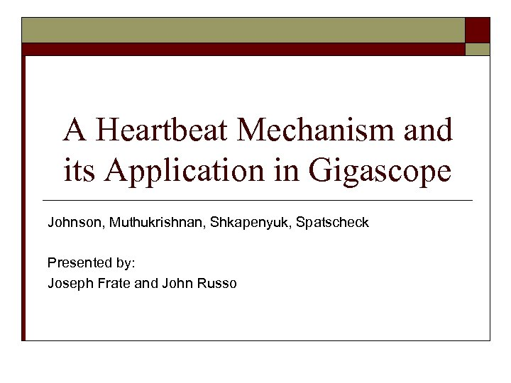 A Heartbeat Mechanism and its Application in Gigascope Johnson, Muthukrishnan, Shkapenyuk, Spatscheck Presented by: