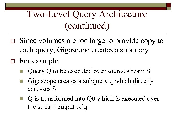 Two-Level Query Architecture (continued) o o Since volumes are too large to provide copy