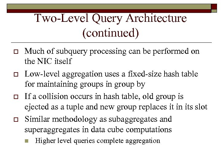 Two-Level Query Architecture (continued) o o Much of subquery processing can be performed on