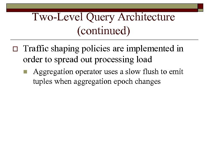 Two-Level Query Architecture (continued) o Traffic shaping policies are implemented in order to spread