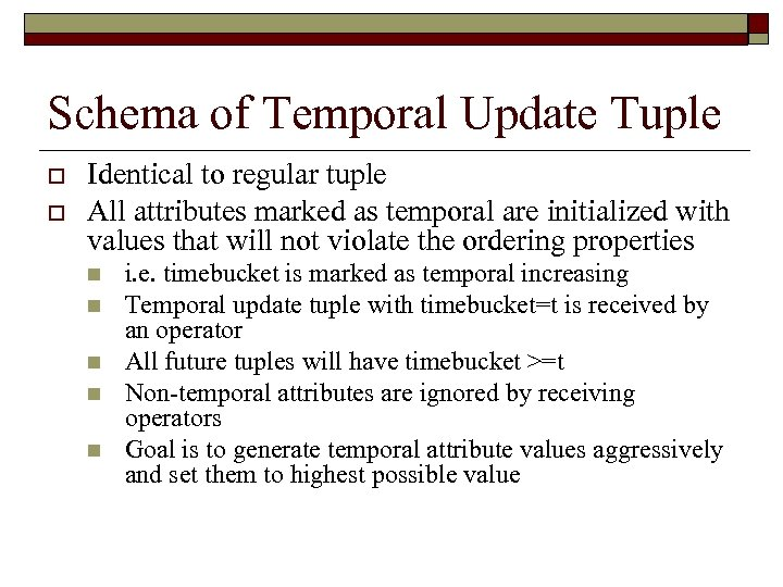 Schema of Temporal Update Tuple o o Identical to regular tuple All attributes marked