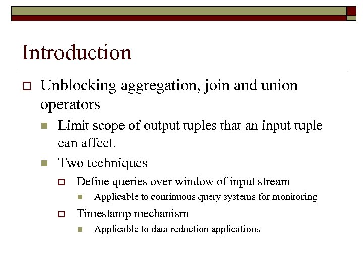 Introduction o Unblocking aggregation, join and union operators n n Limit scope of output