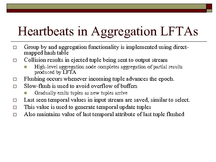 Heartbeats in Aggregation LFTAs o o Group by and aggregation functionality is implemented using