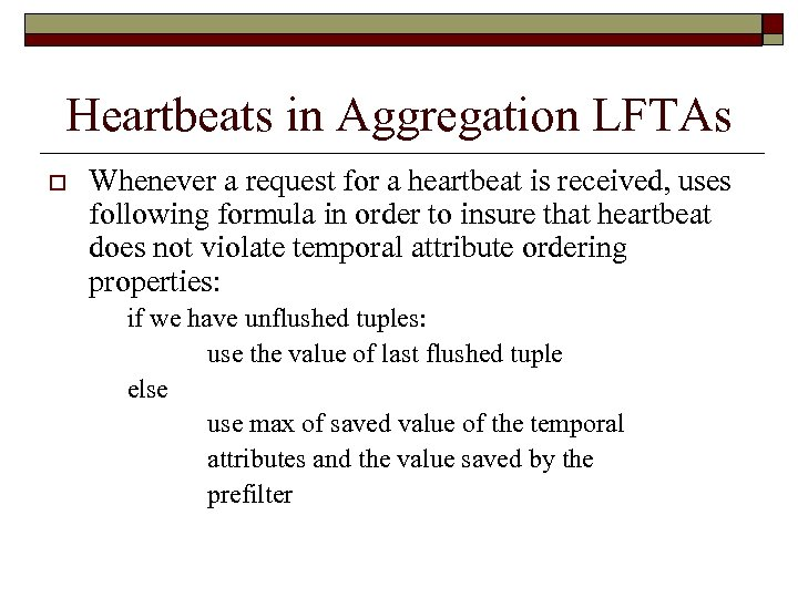 Heartbeats in Aggregation LFTAs o Whenever a request for a heartbeat is received, uses