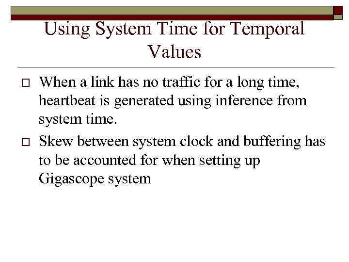 Using System Time for Temporal Values o o When a link has no traffic