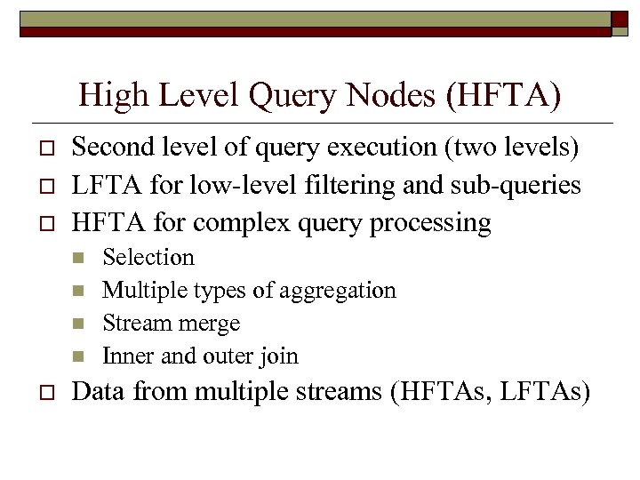 High Level Query Nodes (HFTA) o o o Second level of query execution (two