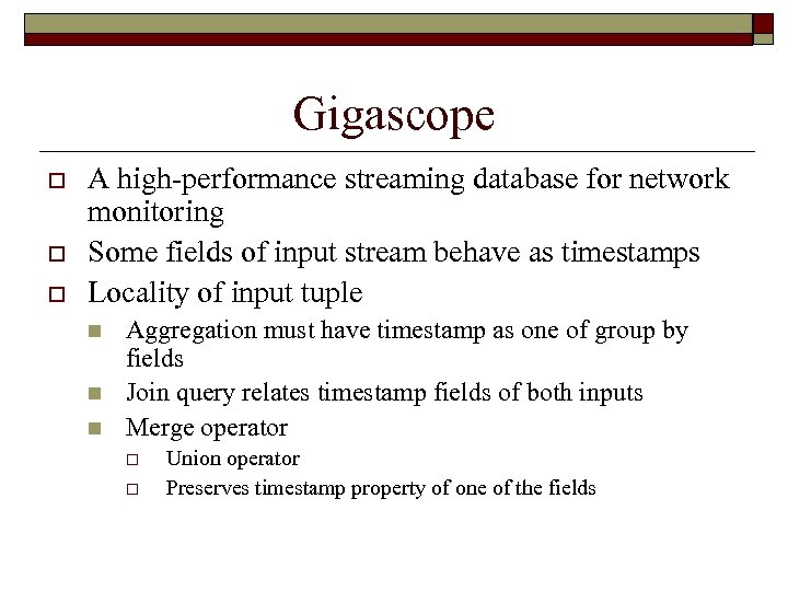 Gigascope o o o A high-performance streaming database for network monitoring Some fields of