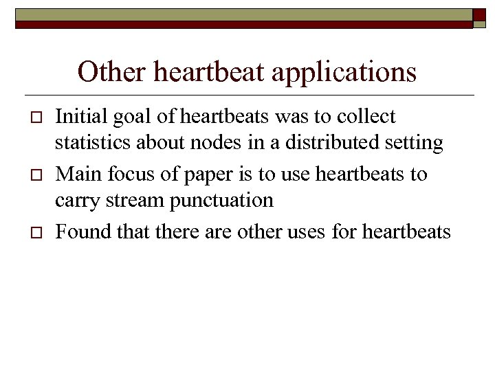 Other heartbeat applications o o o Initial goal of heartbeats was to collect statistics