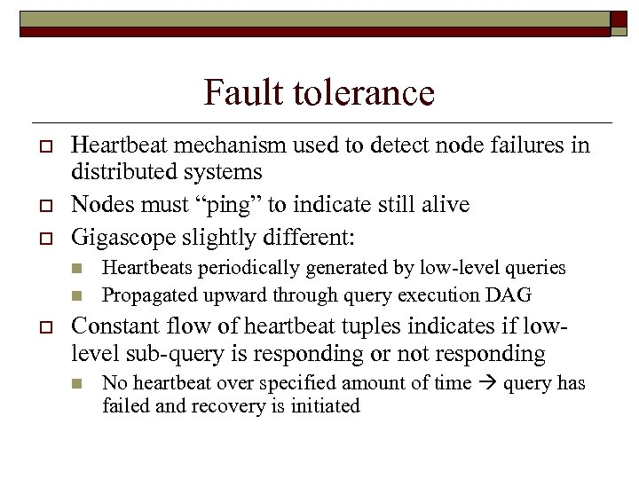 Fault tolerance o o o Heartbeat mechanism used to detect node failures in distributed