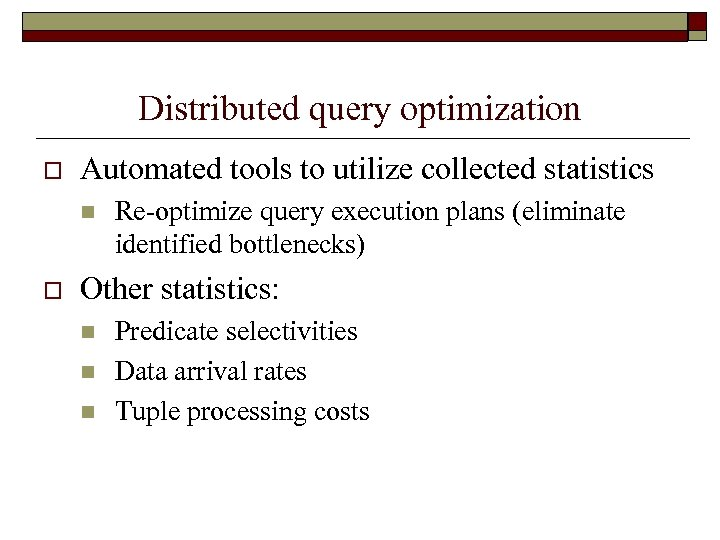 Distributed query optimization o Automated tools to utilize collected statistics n o Re-optimize query
