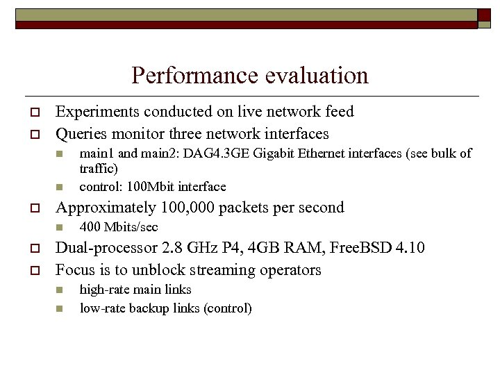 Performance evaluation o o Experiments conducted on live network feed Queries monitor three network
