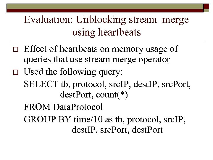 Evaluation: Unblocking stream merge using heartbeats o o Effect of heartbeats on memory usage