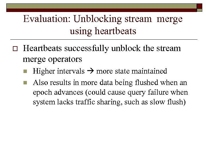 Evaluation: Unblocking stream merge using heartbeats o Heartbeats successfully unblock the stream merge operators