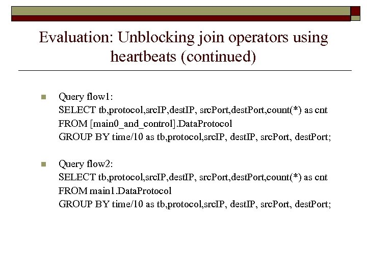 Evaluation: Unblocking join operators using heartbeats (continued) n Query flow 1: SELECT tb, protocol,