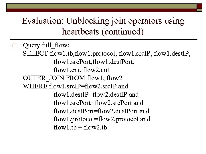 Evaluation: Unblocking join operators using heartbeats (continued) o Query full_flow: SELECT flow 1. tb,