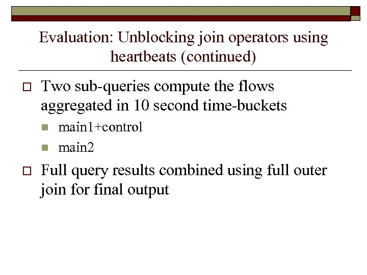 Evaluation: Unblocking join operators using heartbeats (continued) o Two sub-queries compute the flows aggregated