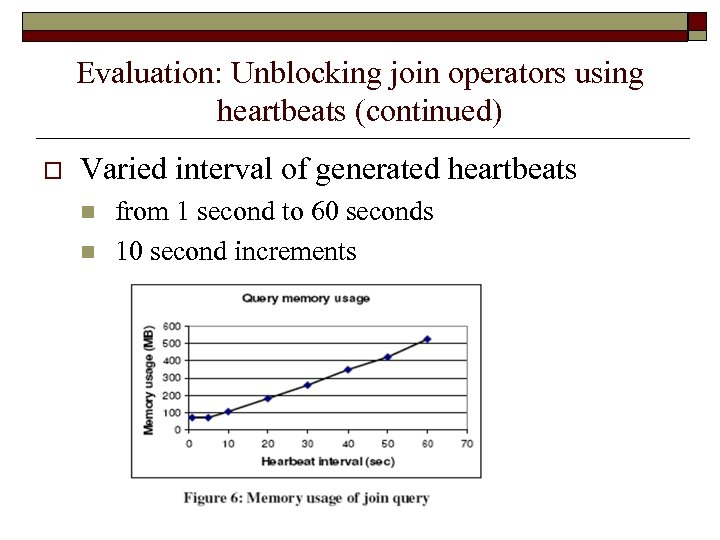 Evaluation: Unblocking join operators using heartbeats (continued) o Varied interval of generated heartbeats n