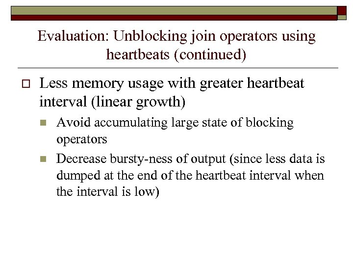 Evaluation: Unblocking join operators using heartbeats (continued) o Less memory usage with greater heartbeat
