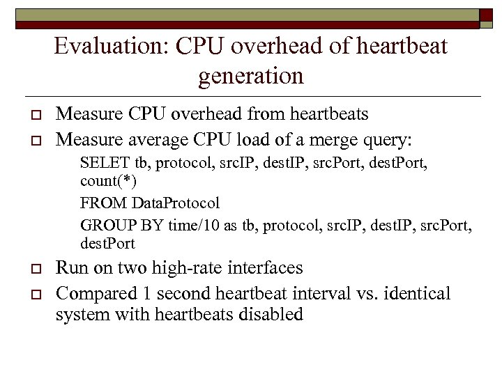 Evaluation: CPU overhead of heartbeat generation o o Measure CPU overhead from heartbeats Measure
