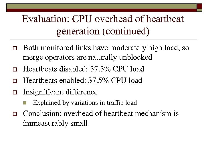 Evaluation: CPU overhead of heartbeat generation (continued) o o Both monitored links have moderately