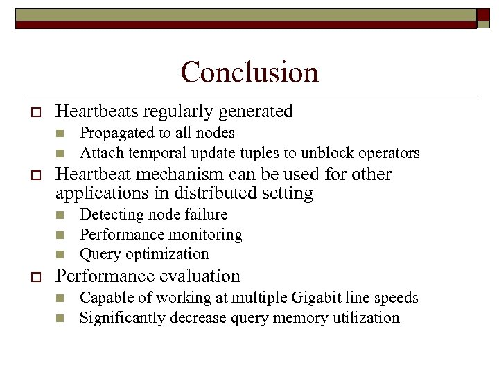 Conclusion o Heartbeats regularly generated n n o Heartbeat mechanism can be used for