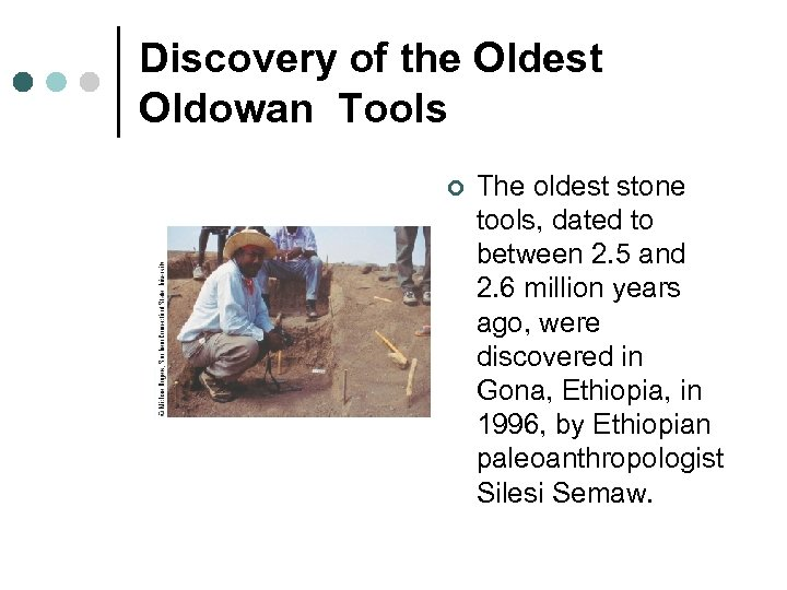 Discovery of the Oldest Oldowan Tools ¢ The oldest stone tools, dated to between