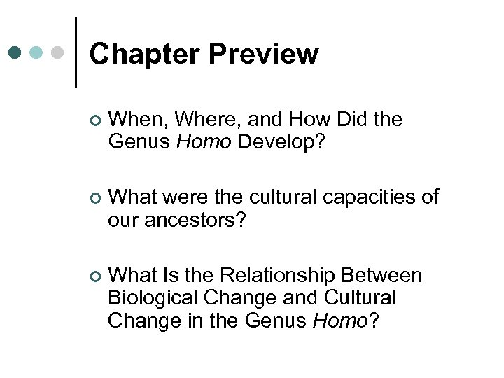 Chapter Preview ¢ When, Where, and How Did the Genus Homo Develop? ¢ What