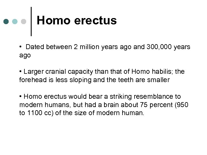 Homo erectus • Dated between 2 million years ago and 300, 000 years ago