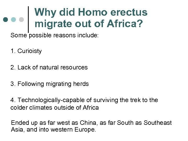Why did Homo erectus migrate out of Africa? Some possible reasons include: 1. Curioisty
