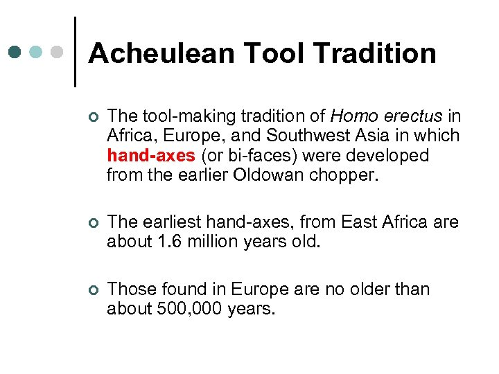 Acheulean Tool Tradition ¢ The tool-making tradition of Homo erectus in Africa, Europe, and