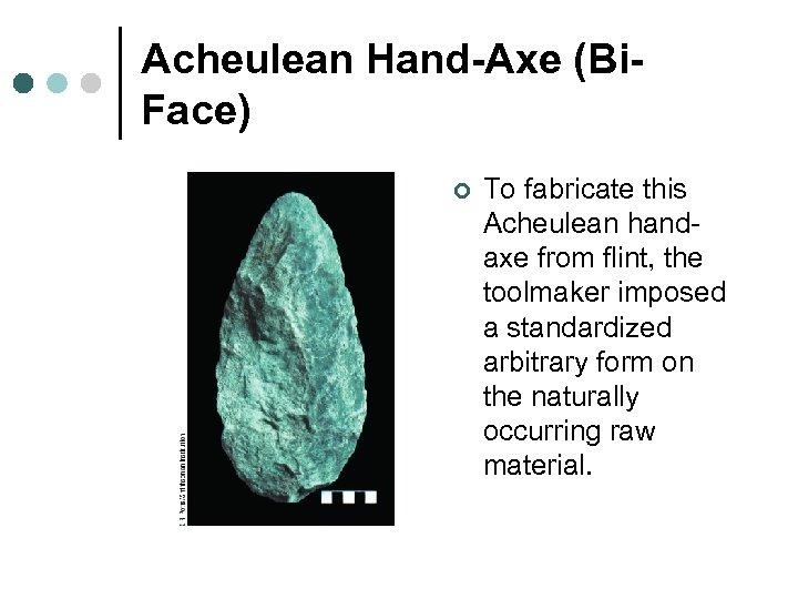 Acheulean Hand-Axe (Bi. Face) ¢ To fabricate this Acheulean handaxe from flint, the toolmaker