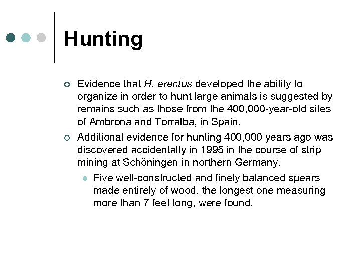 Hunting ¢ ¢ Evidence that H. erectus developed the ability to organize in order
