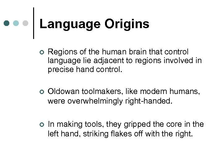 Language Origins ¢ Regions of the human brain that control language lie adjacent to