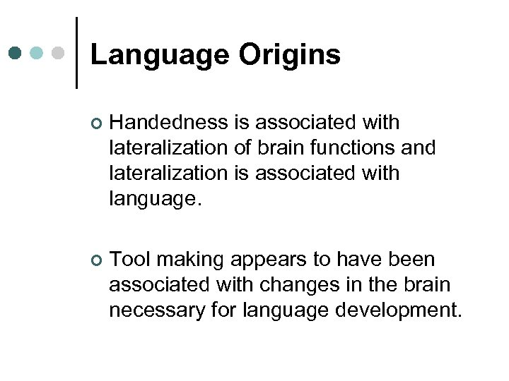 Language Origins ¢ Handedness is associated with lateralization of brain functions and lateralization is